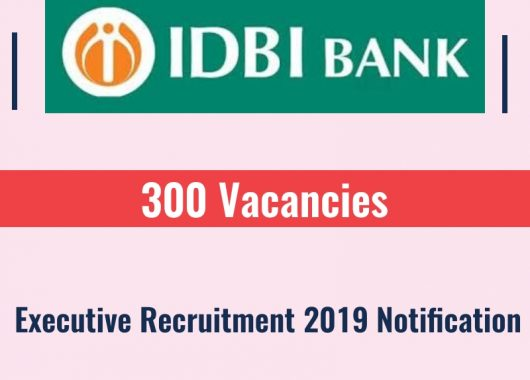IDBI Recruitment 2019 – 300 Executive Vacancy