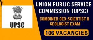 UPSC Recruitment – 106,Combined Geo-Scientist and Geologist Vacancy