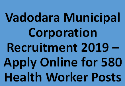 Vadodara Municipal Corporation Recruitment - 580 Health Worker Posts